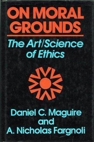 On Moral Grounds: The Art/Science of Ethics: Maguire, Daniel C.; Fargnoli, A. Nicholas