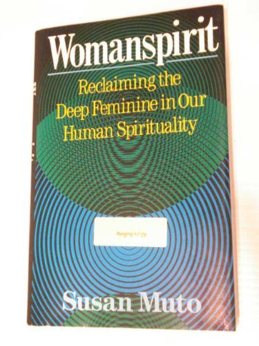 Womanspirit: Reclaiming the Deep Feminine in Our Human Spirituality: Muto, Susan Anne