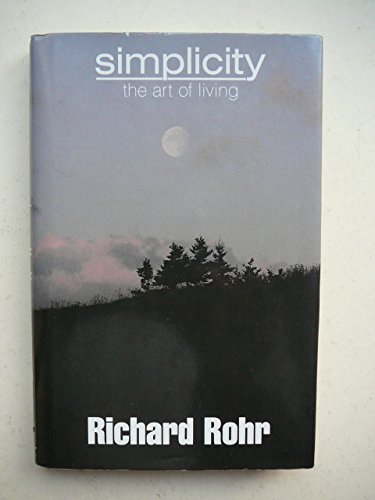 Simplicity: The Art of Living: Richard Rohr