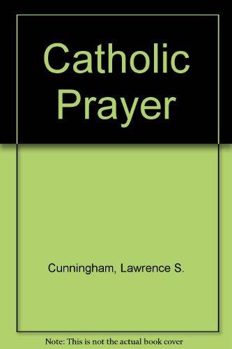 9780824511524: Catholic Prayer: Pray-Er + Words + Gestures + Reading + Jesus + Eucharist + Models + Politics + Stages
