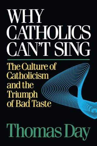 9780824511531: Why Catholics Can't Sing: The Culture of Catholicism and the Triumph of Bad Taste