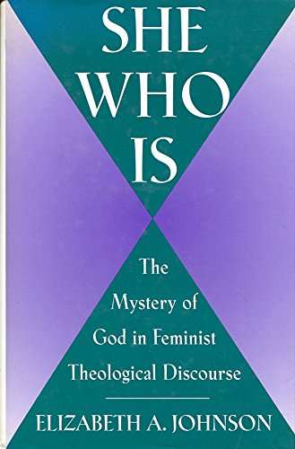 9780824511623: She Who Is: The Mystery of God in Feminist Theological Discourse