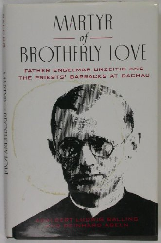 9780824512163: Martyr of Brotherly Love: Father Engelmar Unzeitig and the Priests' Barracks at Dachau