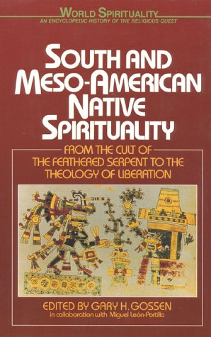 South and Meso-American Native Spirituality, by Gossen: Gossen, Gary H./