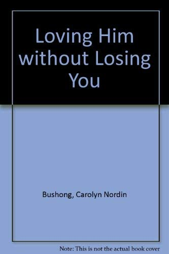 9780824512606: Loving Him Without Losing You: Eight Steps to Emotional Intimacy Without Addiction