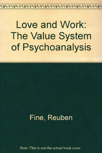 Love and Work: The Value System of Psychoanalysis (0824513266) by Reuben Fine
