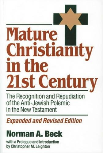 Mature Christianity in the 21st Century: The Recognition and Repudiation of the Anti-Jewish Polemic...