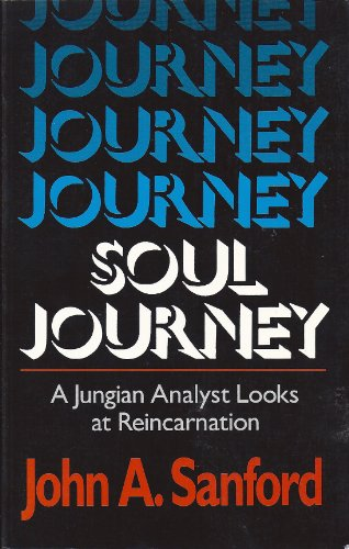 Soul Journey: A Jungian Analyst Looks at Reincarnation: Sanford, John A.