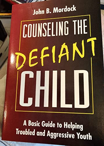 Counseling the Defiant Child: A Basic Guide: Mordock, John B.