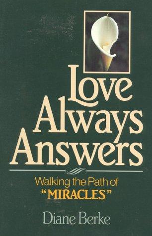 Love Always Answers: Walking the Path of: Berke, Diane