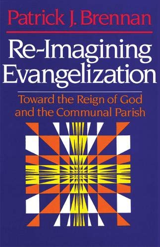 9780824514334: Re-Imagining Evangelization: Toward the Reign of God and the Communal Parish