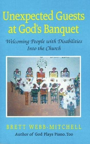 9780824514402: Unexpected Guests at God's Banquet: Welcoming People with Disabilities in the Church: Welcoming People with Disabilities into the Church: 9
