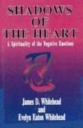 Shadows of the Heart : A Spirituality: Evelyn E. Whitehead;
