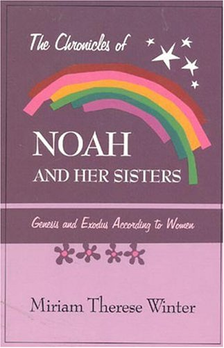 The Chronicles of Noah & Her Sisters: Genesis and Exodus According to Women: Winter, Miriam
