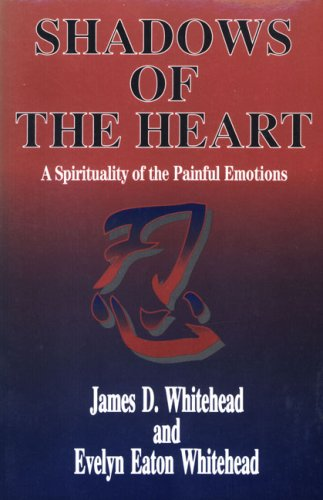 Shadows of the Heart : A Spirituality: James Whitehead; Evelyn