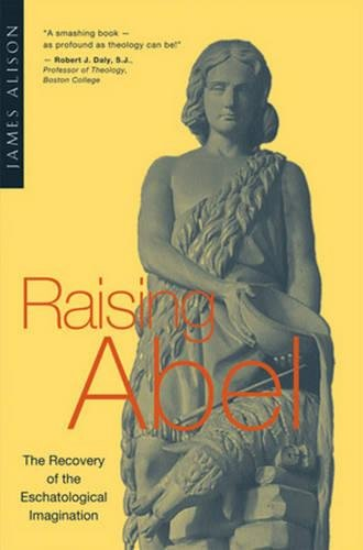 9780824515652: Raising Abel: The Recovery of Eschatological Imagination