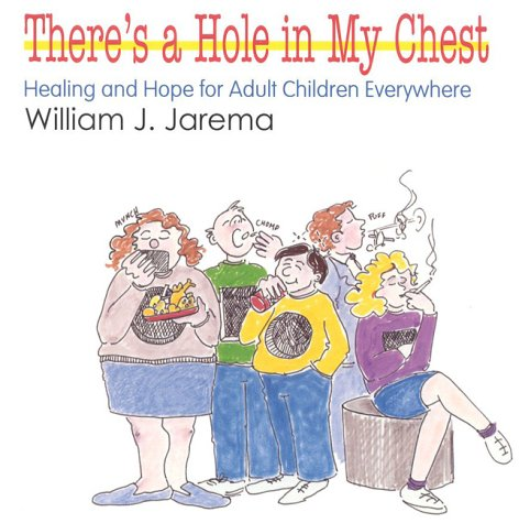9780824515720: There's A Hole In My Chest: Healing & Hope for Adult Children Everywhere