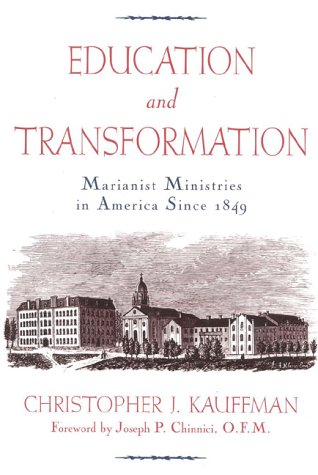 Education and Transformation Marianist Ministries in America Since 1849