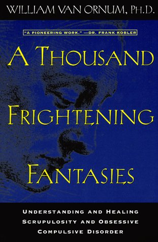 9780824516055: A Thousand Frightening Fantasies: Understanding and Healing Scrupulosity and Obsessive Compulsive Disorder