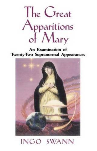Great Apparitions of Mary: An Examination of Twenty-Two Supranormal Appearances (0824516141) by Ingo Swann