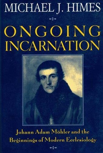 9780824516635: Ongoing Incarnation: Johann Adam Mohler and the Beginnings of Modern Ecclesiology