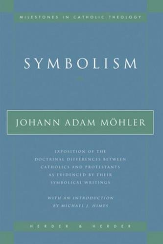 Symbolism: Exposition of the Doctrinal Differences Between Catholics and Protestants as Evidenced ...
