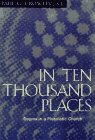 In Ten Thousand Places: Dogma in a Pluralistic Church: Crowley, Paul G.