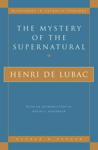 The Mystery of the Supernatural (Milestones in Catholic Theology): de Lubac, Henri