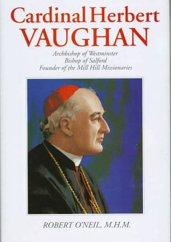 9780824517175: Cardinal Herbert Vaughan: Archbishop of Westminster, Bishop of Salford, Founder of the Mill Hill Missionaries