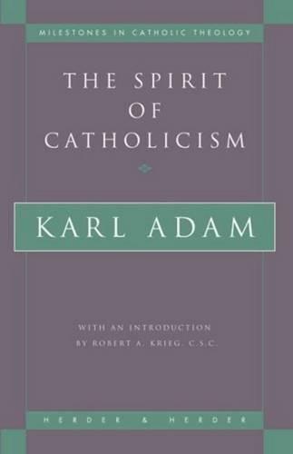 9780824517182: The Spirit of Catholicism (Milestones in Catholic Theology)