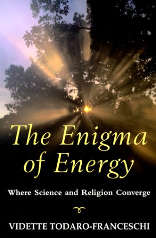 The Enigma of Energy: Where Science & Religion Converge: Todaro-Franceschi, Vidette