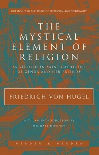 The Mystical Element of Religion: As Studied: Von Hugel, Friedrich