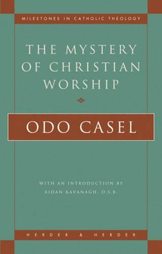 The Mystery of Christian Worship (Milestones in: Casel, Odo