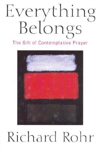 9780824518110: Everything Belongs: The Gift of Contemplative Prayer