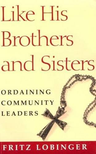 Like His Brothers and Sisters: Ordaining Community Leaders (Crossroad Faith & Formation Book): ...