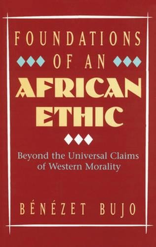 9780824519056: Foundations of an African Ethic: Beyond the Universal Claims of Western Moralityy