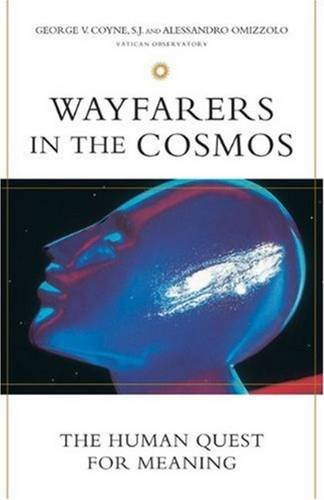 Wayfarers in the Cosmos The Human Quest for Meaning The Vatican Observatory: G V Coyne