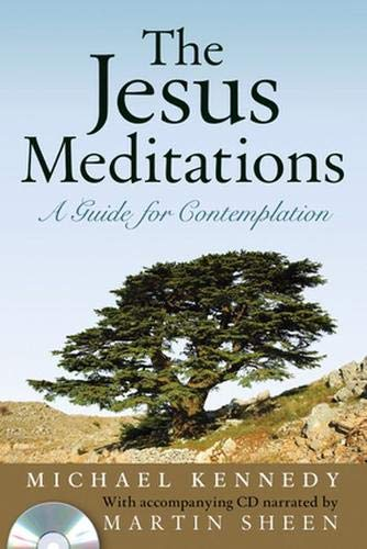 The Jesus Meditations: A Guide For Contemplation: Kennedy, Michael