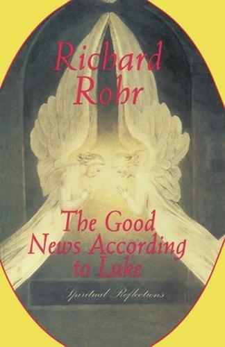 The Good News According to Luke: Spiritual: Rohr, Richard