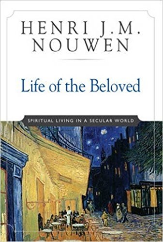 Life of the Beloved: Spiritual Living in a Secular World (0824519868) by Henri J. M. Nouwen