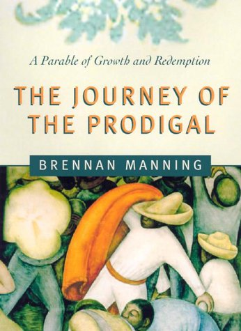 The Journey of the Prodigal: A Parable of Sin and Redemption: Manning, Brennan