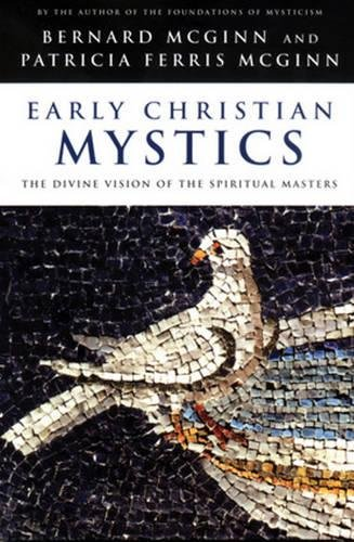 9780824521066: Early Christian Mystics: The Divine Vision of Spiritual Masters: The Divine Vision of the Spiritual Masters