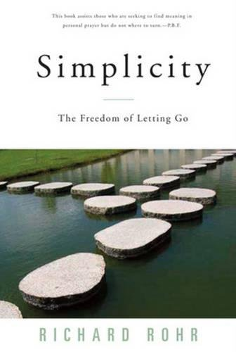 Simplicity: The Freedom of Letting Go: Richard Rohr
