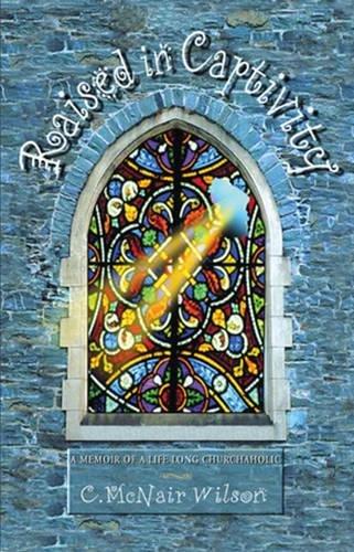 9780824521189: Raised in Captivity: A Memoir of a Life Long Churchaholic