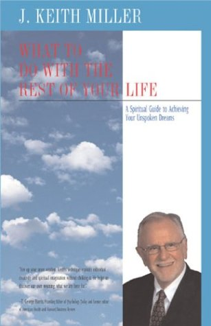9780824521394: What to Do with the Rest of Your Life: Awakening and Achieving Your Unspoken Dreams