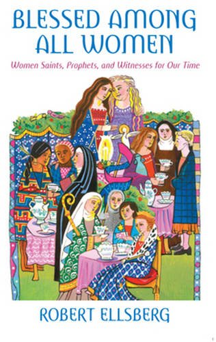 9780824522513: Blessed Among All Women: Women Saints, Prophets, and Witnesses for Our Time