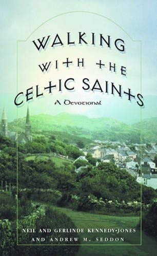 Walking with the Celtic Saints: A Devotional: Neil Kennedy-Jones