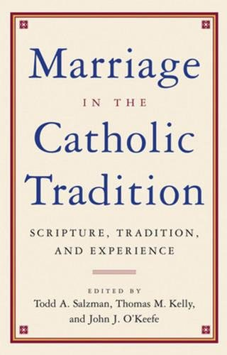 Marriage in the Catholic Tradition: Editor-Todd A. Salzman;