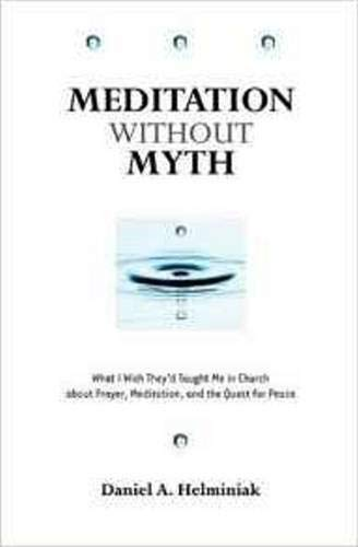 9780824523084: Meditation Without Myth: What I Wish They'd Taught Me in Church About Prayer, Meditation, and the Quest for Peace