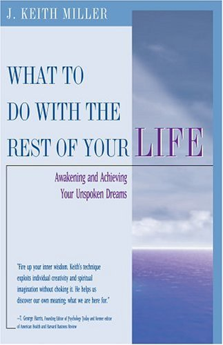 9780824523206: What To Do With the Rest of Your Life: Awakening and Achieving Your Unspoken Dreams